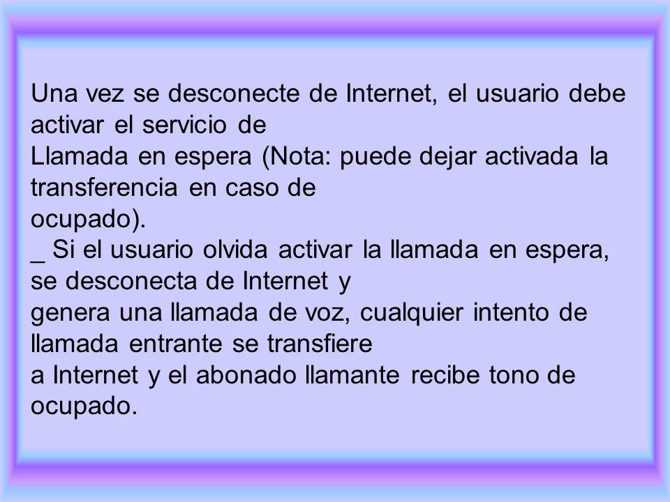 Una vez se desconecte de Internet, el usuario debe activar el servicio de Llamada en espera (Nota: puede dejar activada la transferencia en caso de ocupado).