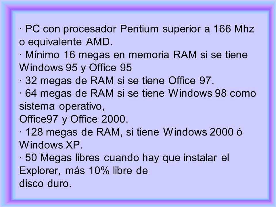 · PC con procesador Pentium superior a 166 Mhz o equivalente AMD