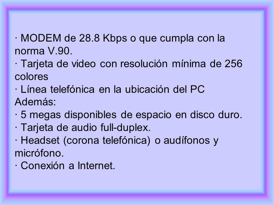 · MODEM de 28. 8 Kbps o que cumpla con la norma V. 90