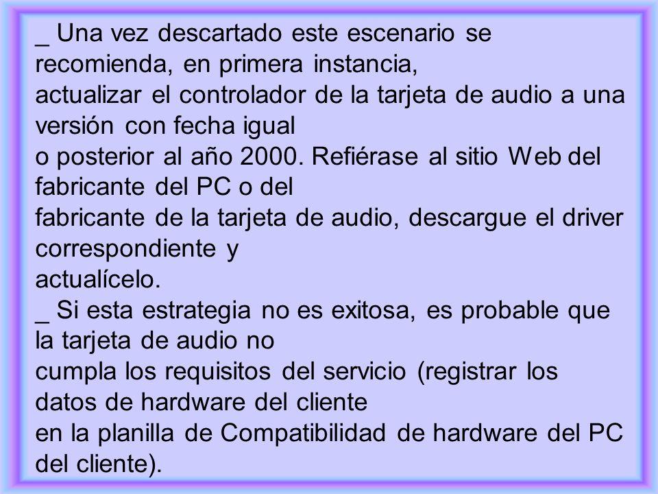 _ Una vez descartado este escenario se recomienda, en primera instancia, actualizar el controlador de la tarjeta de audio a una versión con fecha igual o posterior al año 2000.
