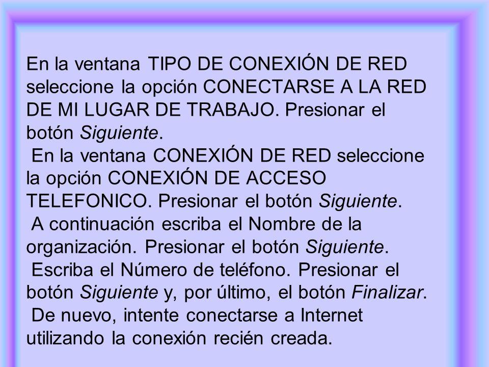 En la ventana TIPO DE CONEXIÓN DE RED seleccione la opción CONECTARSE A LA RED DE MI LUGAR DE TRABAJO.