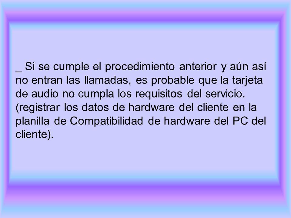 _ Si se cumple el procedimiento anterior y aún así no entran las llamadas, es probable que la tarjeta de audio no cumpla los requisitos del servicio.