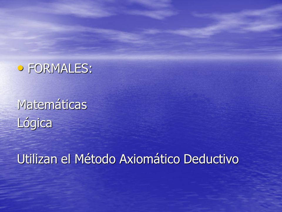FORMALES: Matemáticas Lógica Utilizan el Método Axiomático Deductivo