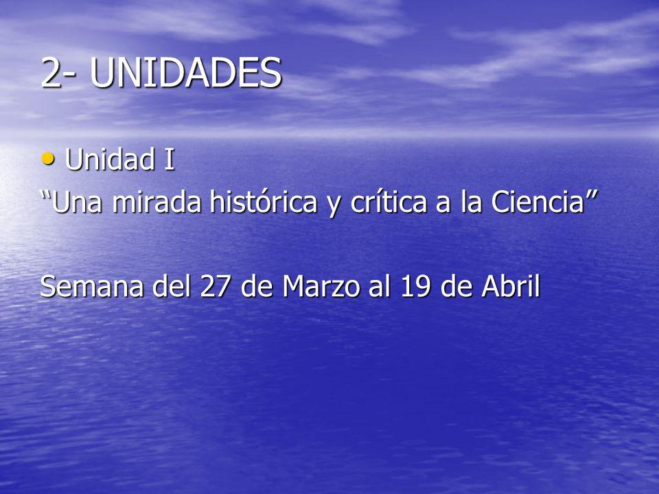 2- UNIDADES Unidad I Una mirada histórica y crítica a la Ciencia