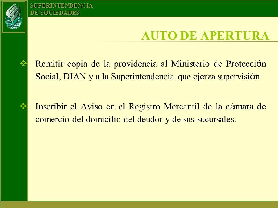AUTO DE APERTURARemitir copia de la providencia al Ministerio de Protección Social, DIAN y a la Superintendencia que ejerza supervisión.