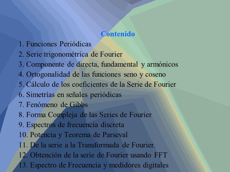 Contenido 1. Funciones Periódicas. 2. Serie trigonométrica de Fourier. 3. Componente de directa, fundamental y armónicos.