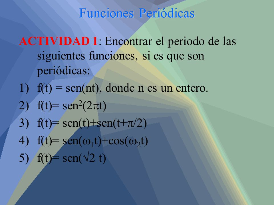 Funciones Periódicas ACTIVIDAD 1: Encontrar el periodo de las siguientes funciones, si es que son periódicas: