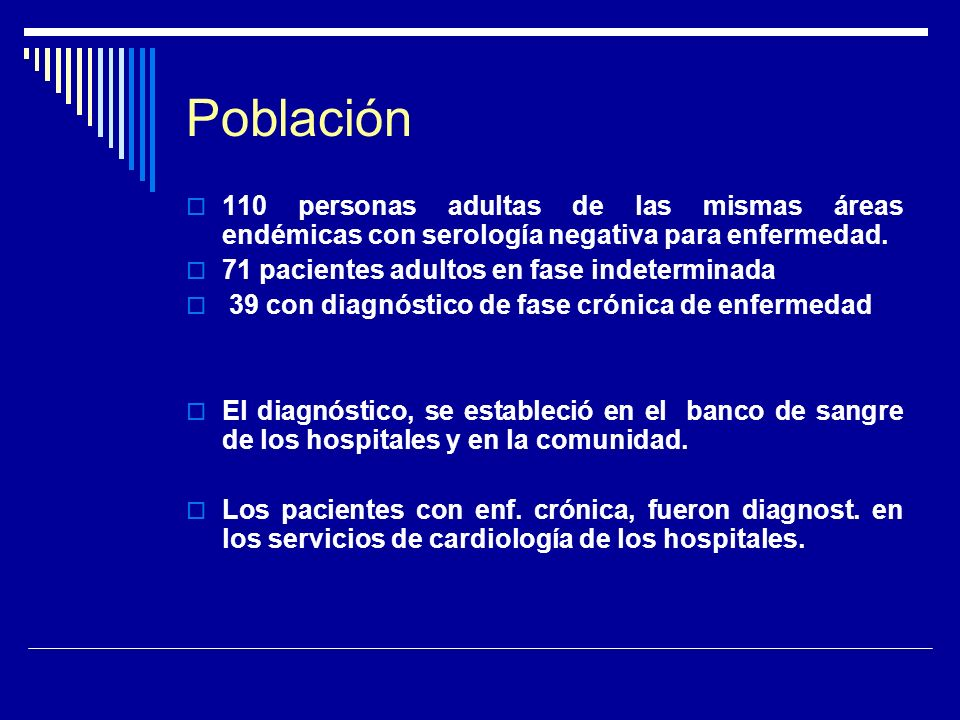 Población 110 personas adultas de las mismas áreas endémicas con serología negativa para enfermedad.
