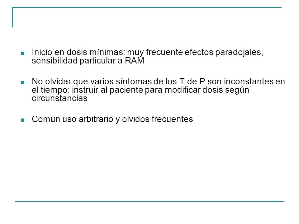 Inicio en dosis mínimas: muy frecuente efectos paradojales, sensibilidad particular a RAM