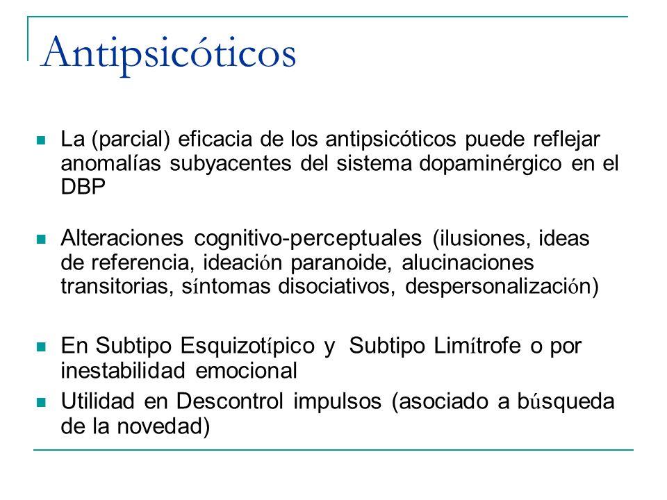 Antipsicóticos La (parcial) eficacia de los antipsicóticos puede reflejar anomalías subyacentes del sistema dopaminérgico en el DBP.