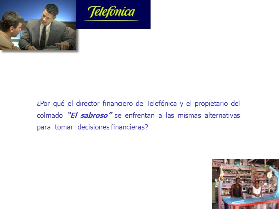 ¿Por qué el director financiero de Telefónica y el propietario del colmado El sabroso se enfrentan a las mismas alternativas para tomar decisiones financieras