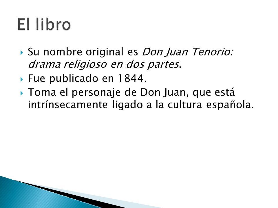 El libro Su nombre original es Don Juan Tenorio: drama religioso en dos partes. Fue publicado en 1844.