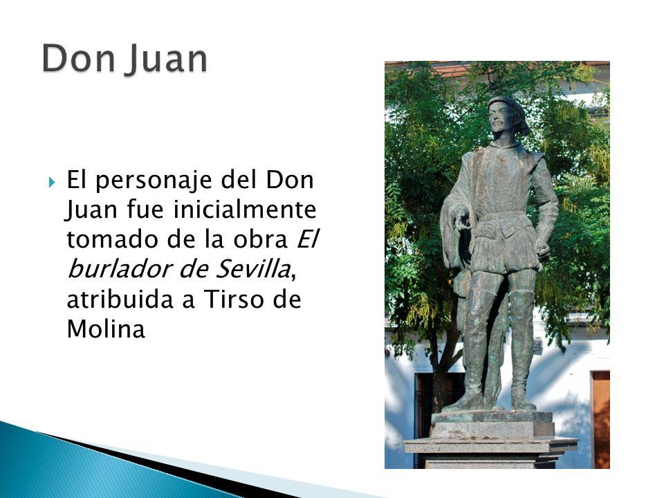 Don Juan El personaje del Don Juan fue inicialmente tomado de la obra El burlador de Sevilla, atribuida a Tirso de Molina.