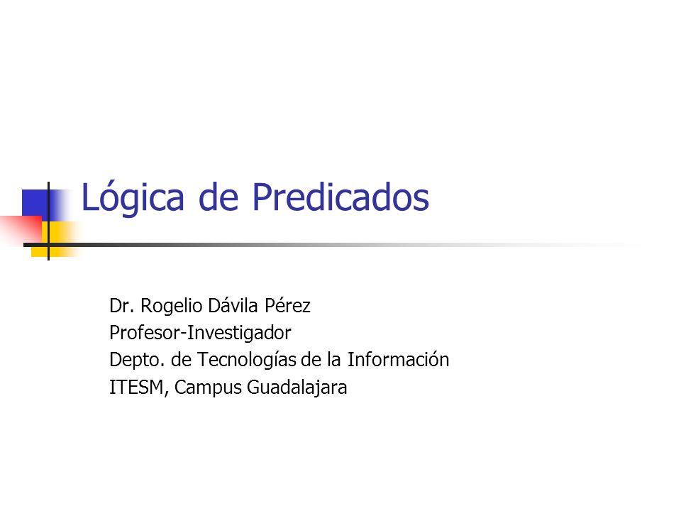 Lógica de Predicados Dr. Rogelio Dávila Pérez Profesor-Investigador