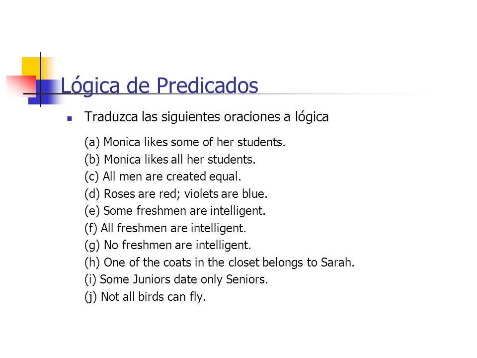 Lógica de Predicados Traduzca las siguientes oraciones a lógica