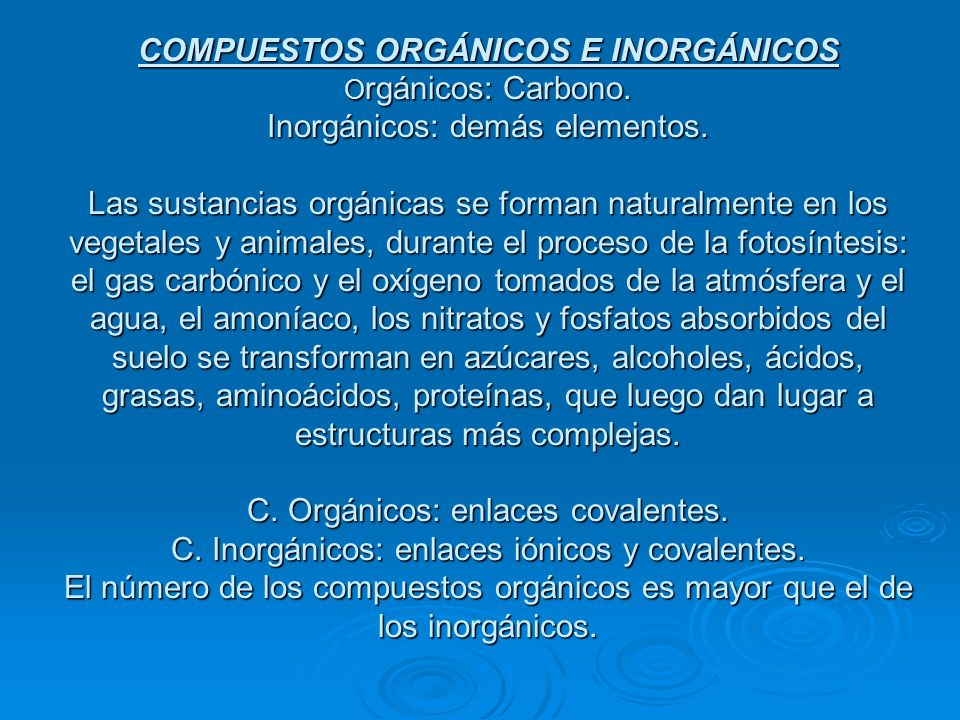 COMPUESTOS ORGÁNICOS E INORGÁNICOS Orgánicos: Carbono
