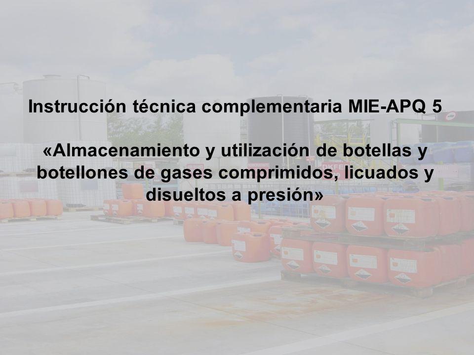Instrucción técnica complementaria MIE-APQ 5 «Almacenamiento y utilización de botellas y botellones de gases comprimidos, licuados y disueltos a presión»