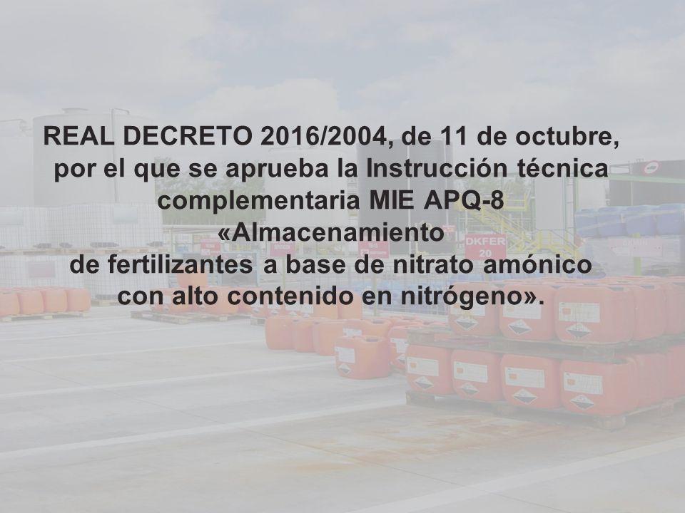 REAL DECRETO 2016/2004, de 11 de octubre, por el que se aprueba la Instrucción técnica complementaria MIE APQ-8 «Almacenamiento de fertilizantes a base de nitrato amónico con alto contenido en nitrógeno».