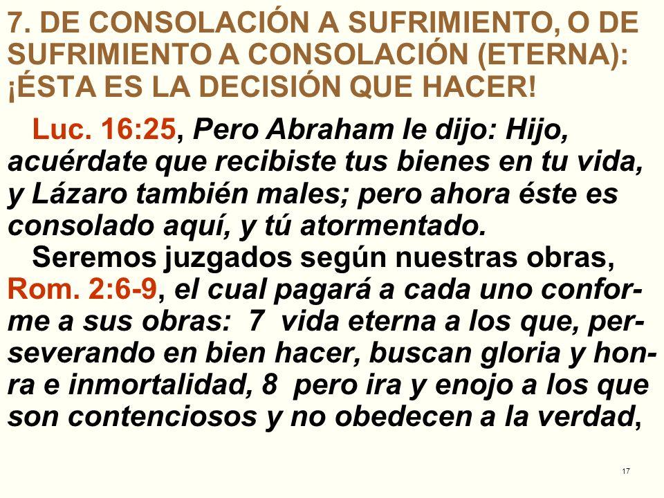 7. DE CONSOLACIÓN A SUFRIMIENTO, O DE SUFRIMIENTO A CONSOLACIÓN (ETERNA): ¡ÉSTA ES LA DECISIÓN QUE HACER!