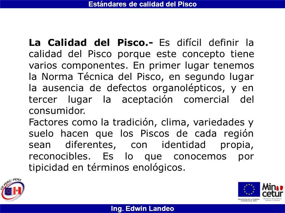 La Calidad del Pisco.- Es difícil definir la calidad del Pisco porque este concepto tiene varios componentes. En primer lugar tenemos la Norma Técnica del Pisco, en segundo lugar la ausencia de defectos organolépticos, y en tercer lugar la aceptación comercial del consumidor.