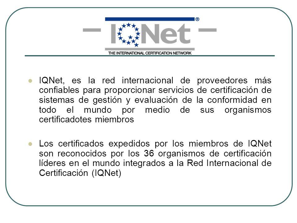 IQNet, es la red internacional de proveedores más confiables para proporcionar servicios de certificación de sistemas de gestión y evaluación de la conformidad en todo el mundo por medio de sus organismos certificadotes miembros