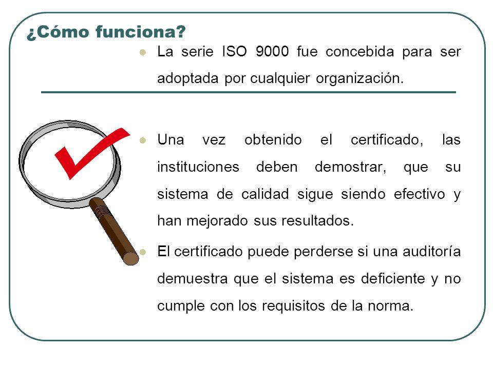 ¿Cómo funciona La serie ISO 9000 fue concebida para ser adoptada por cualquier organización.