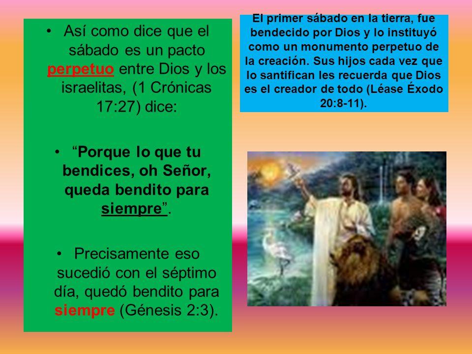 Porque lo que tu bendices, oh Señor, queda bendito para siempre .