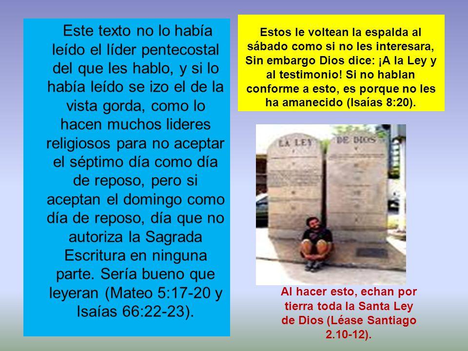 Estos le voltean la espalda al sábado como si no les interesara, Sin embargo Dios dice: ¡A la Ley y al testimonio! Si no hablan conforme a esto, es porque no les ha amanecido (Isaías 8:20).