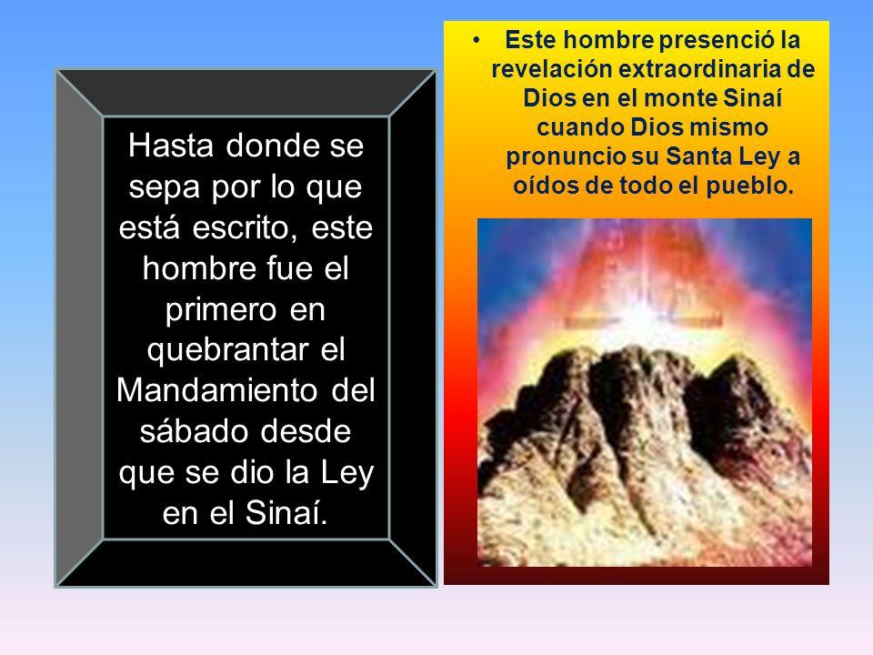 Este hombre presenció la revelación extraordinaria de Dios en el monte Sinaí cuando Dios mismo pronuncio su Santa Ley a oídos de todo el pueblo.