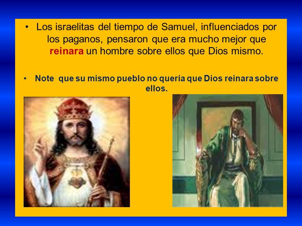 Note que su mismo pueblo no quería que Dios reinara sobre ellos.
