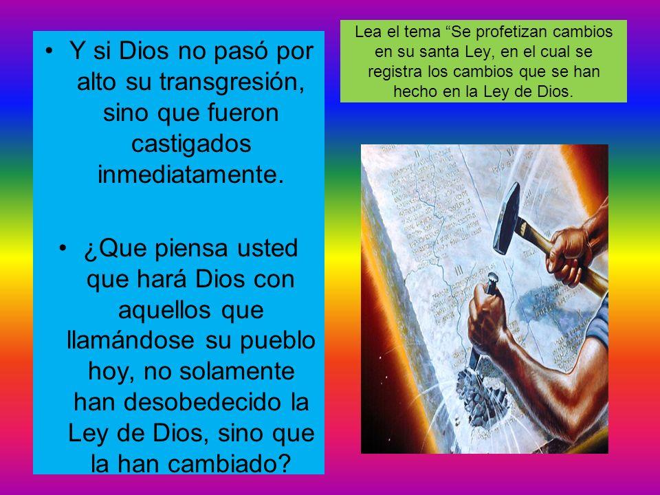 Lea el tema Se profetizan cambios en su santa Ley, en el cual se registra los cambios que se han hecho en la Ley de Dios.