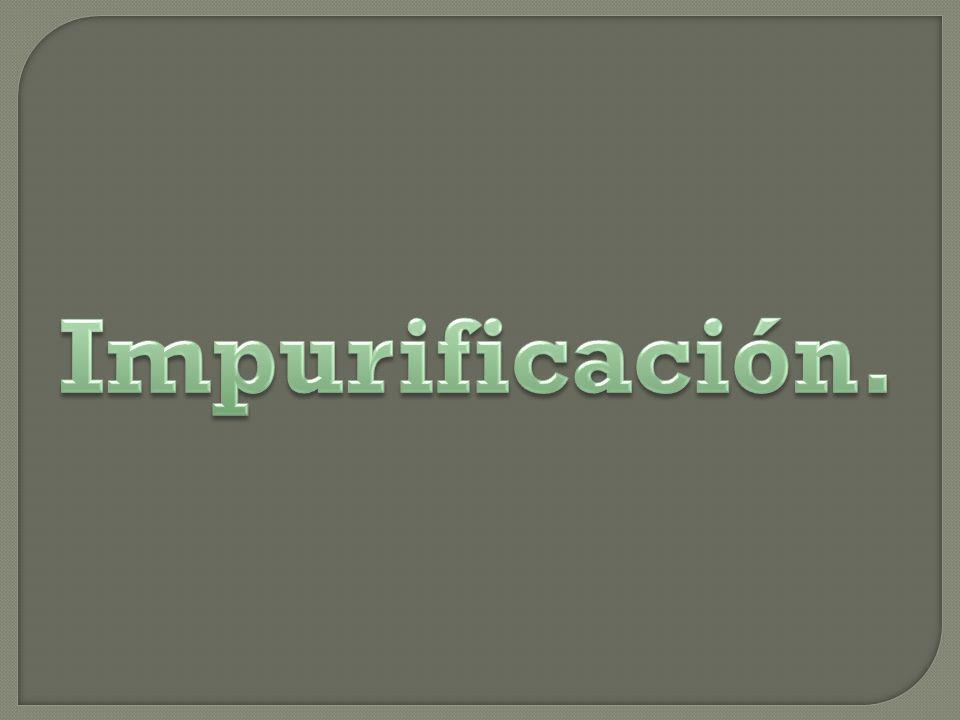 Impurificación.