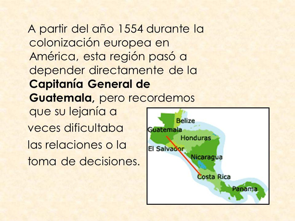 A partir del año 1554 durante la colonización europea en América, esta región pasó a depender directamente de la Capitanía General de Guatemala, pero recordemos que su lejanía a