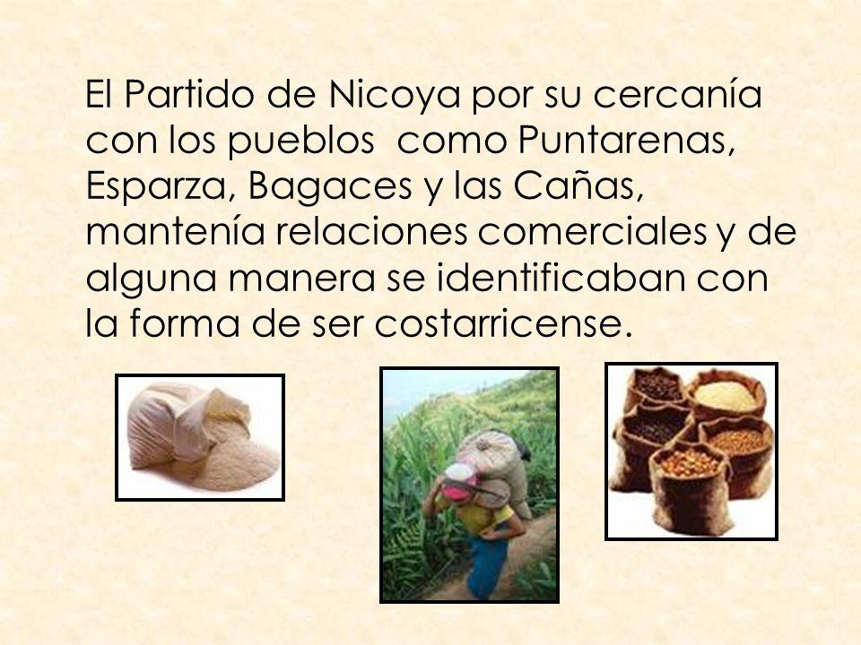 El Partido de Nicoya por su cercanía con los pueblos como Puntarenas, Esparza, Bagaces y las Cañas, mantenía relaciones comerciales y de alguna manera se identificaban con la forma de ser costarricense.