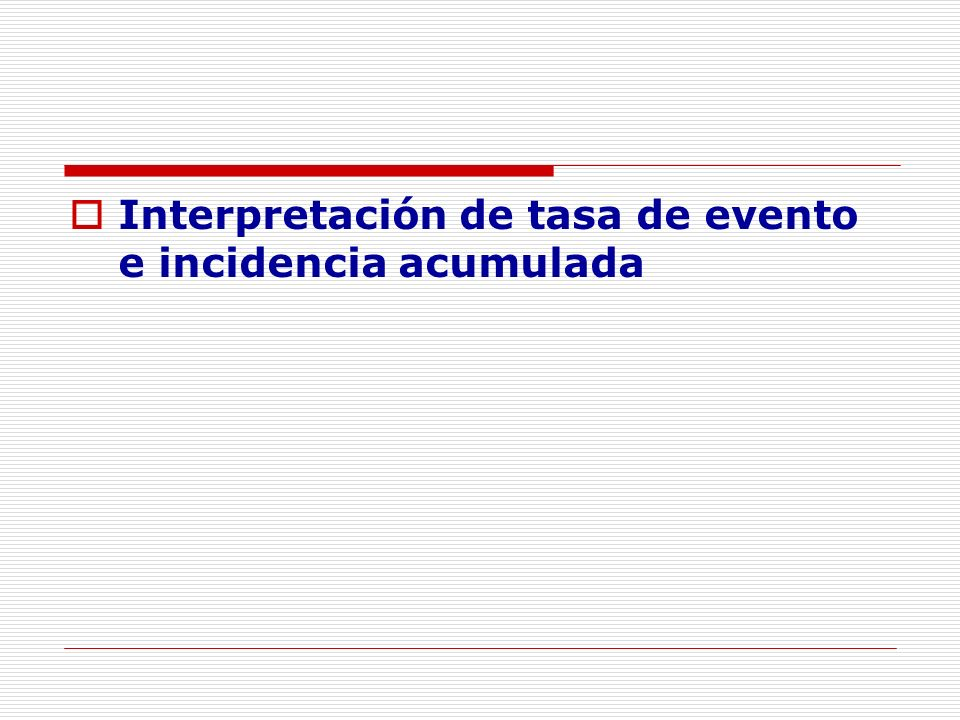 Interpretación de tasa de evento e incidencia acumulada