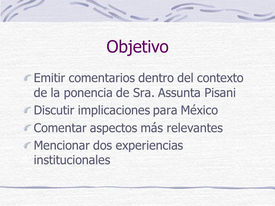 Objetivo Emitir comentarios dentro del contexto de la ponencia de Sra. Assunta Pisani. Discutir implicaciones para México.