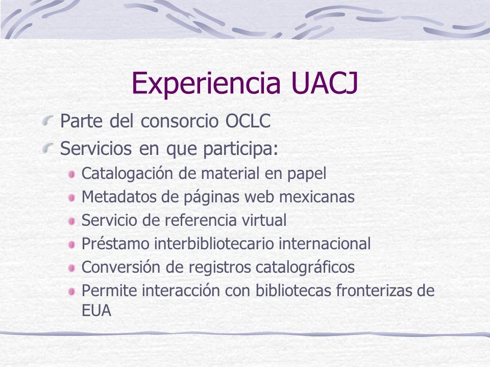 Experiencia UACJ Parte del consorcio OCLC Servicios en que participa: