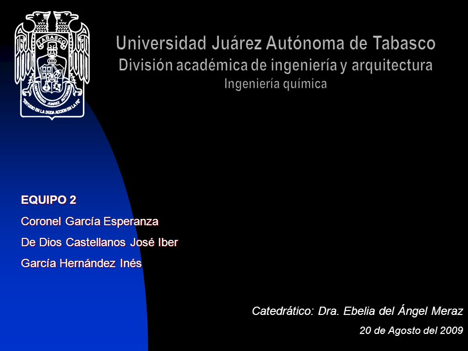 Universidad Juárez Autónoma de Tabasco División académica de ingeniería y arquitectura Ingeniería química