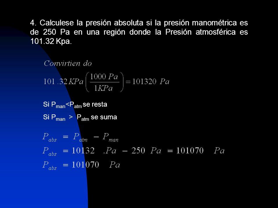 4. Calculese la presión absoluta si la presión manométrica es de 250 Pa en una región donde la Presión atmosférica es 101.32 Kpa.
