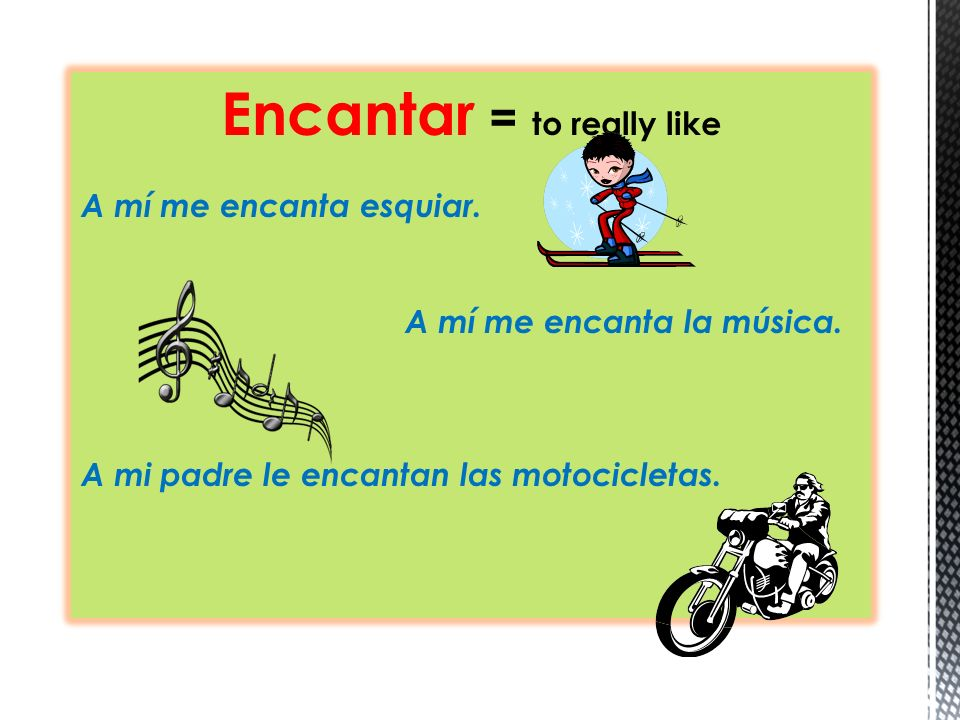 Encantar = to really like