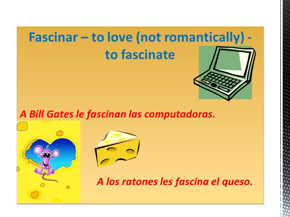 Fascinar – to love (not romantically) - to fascinate