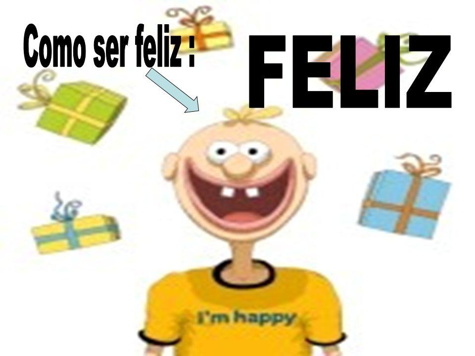 Como ser feliz : FELIZ