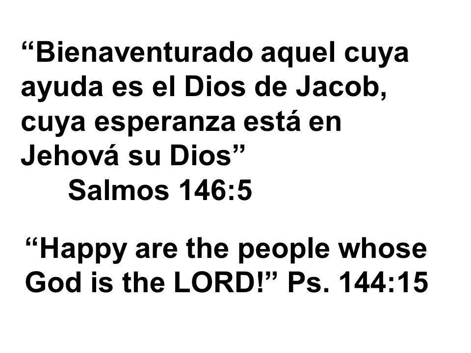 Bienaventurado aquel cuya ayuda es el Dios de Jacob, cuya esperanza está en Jehová su Dios Salmos 146:5