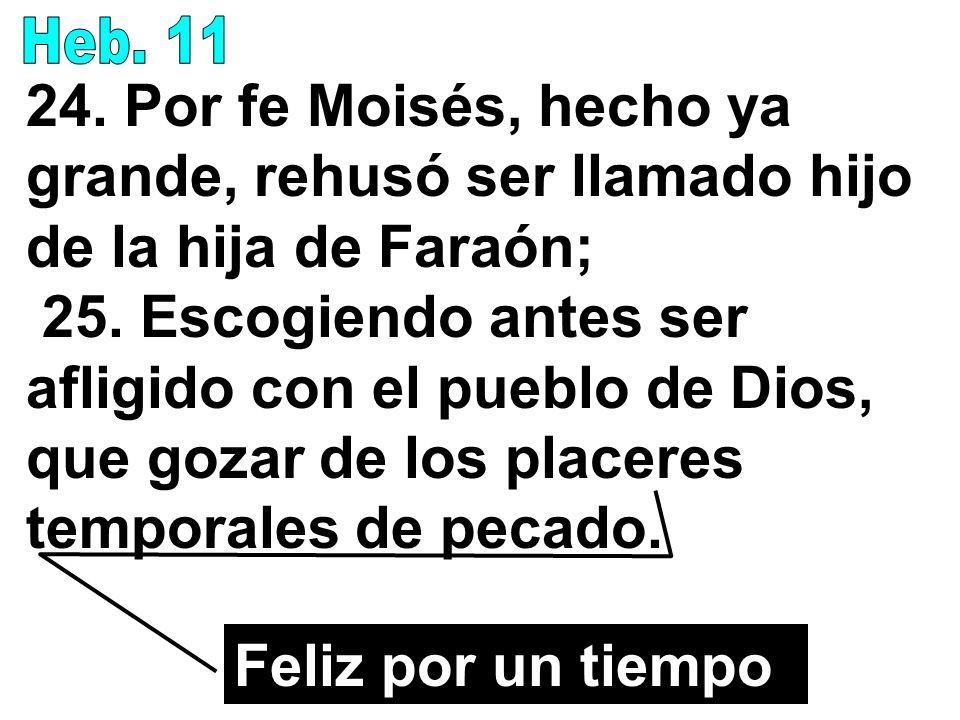 Heb. 1124. Por fe Moisés, hecho ya grande, rehusó ser llamado hijo de la hija de Faraón;