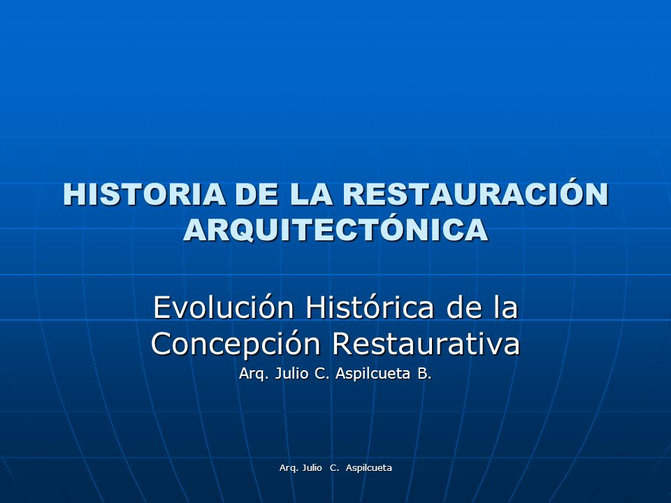 HISTORIA DE LA RESTAURACIÓN ARQUITECTÓNICA