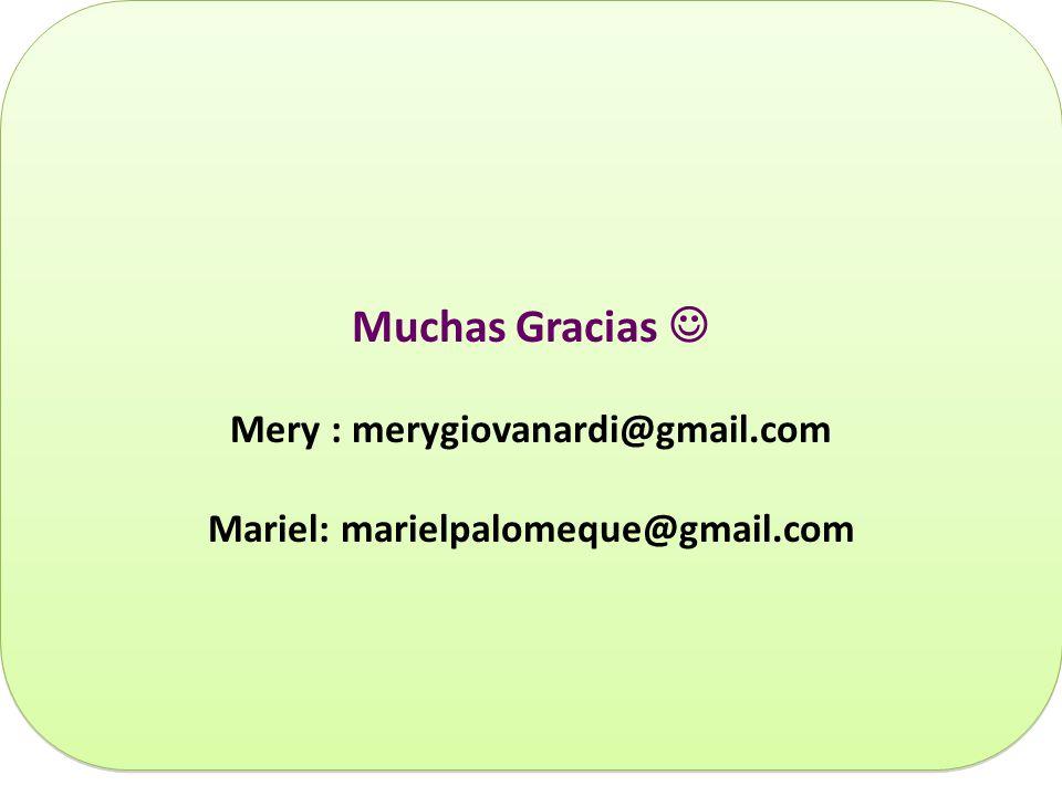 Mery : merygiovanardi@gmail.com Mariel: marielpalomeque@gmail.com
