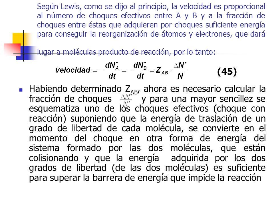 Según Lewis, como se dijo al principio, la velocidad es proporcional al número de choques efectivos entre A y B y a la fracción de choques entre éstas que adquieren por choques suficiente energía para conseguir la reorganización de átomos y electrones, que dará lugar a moléculas producto de reacción, por lo tanto: