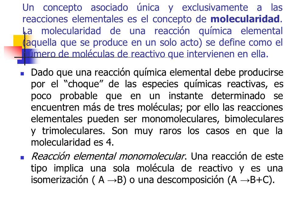 Un concepto asociado única y exclusivamente a las reacciones elementales es el concepto de molecularidad. La molecularidad de una reacción química elemental (aquella que se produce en un solo acto) se define como el número de moléculas de reactivo que intervienen en ella.