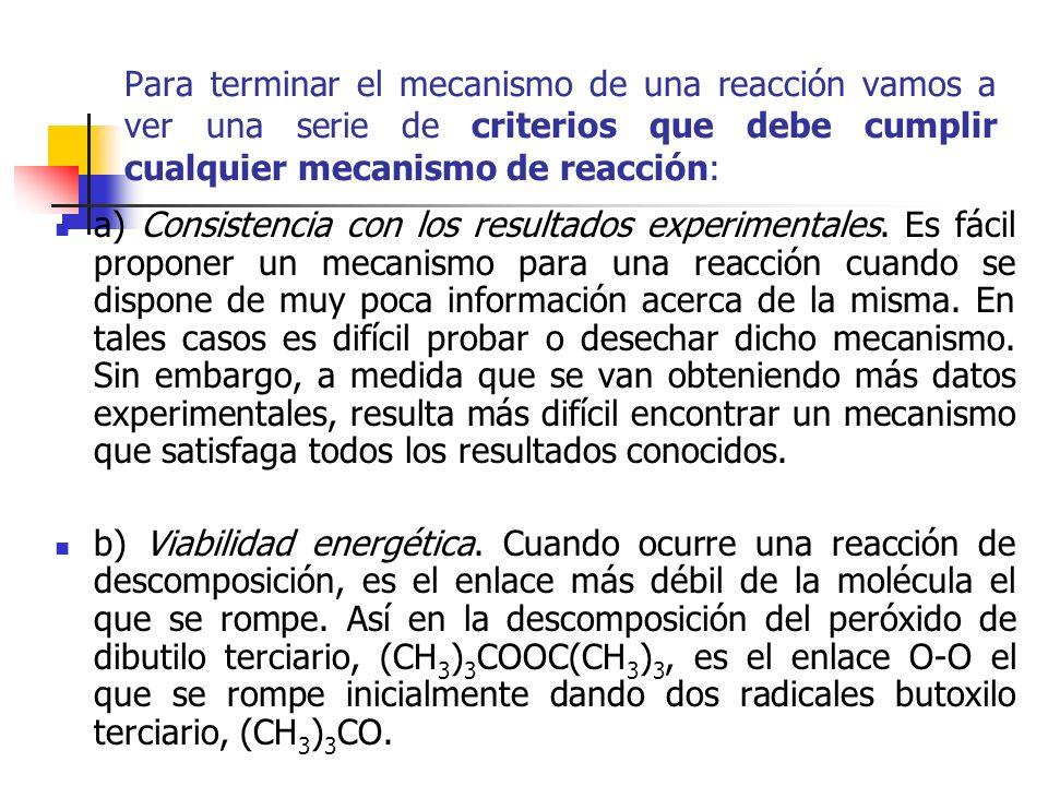 Para terminar el mecanismo de una reacción vamos a ver una serie de criterios que debe cumplir cualquier mecanismo de reacción: