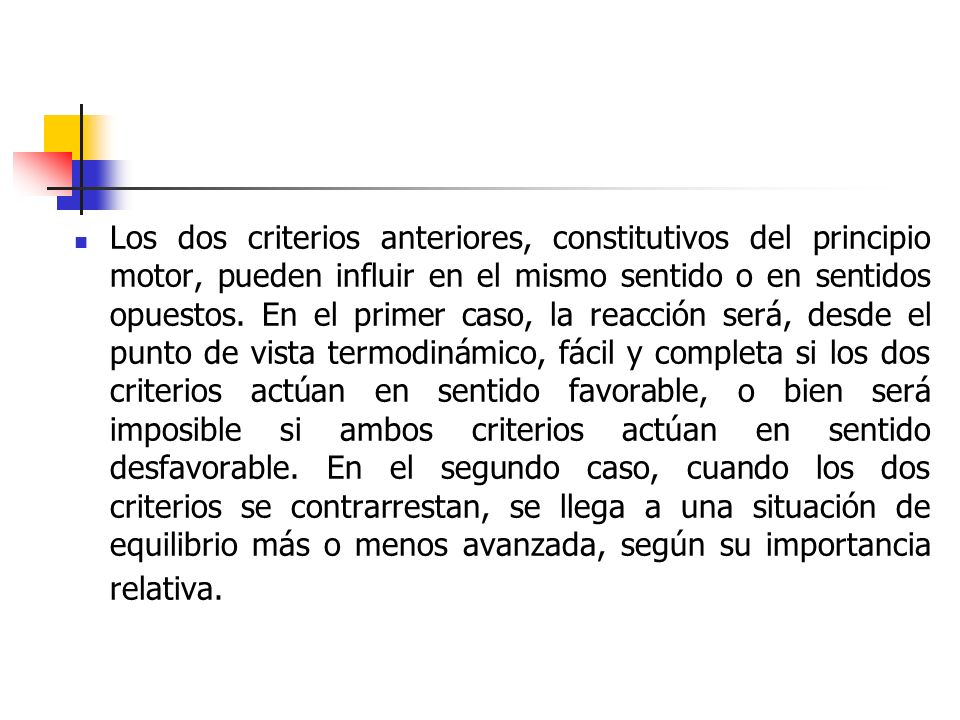 Los dos criterios anteriores, constitutivos del principio motor, pueden influir en el mismo sentido o en sentidos opuestos.